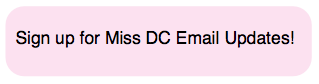 Sign up for Miss DC Email Updates